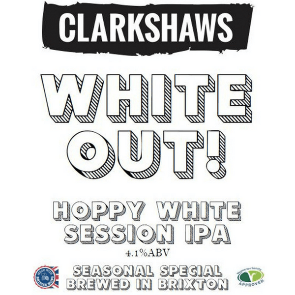 White Out!, Hoppy White Session IPA, Clarkshaws, Brixton, UK