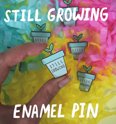 Still Growing Enamel Pin