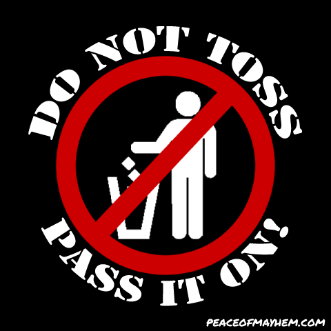 Do Not Toss Pass It On