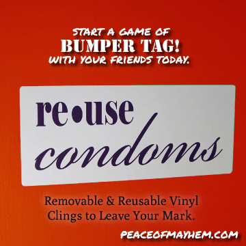 Re-use Condoms Bumper Tag!
