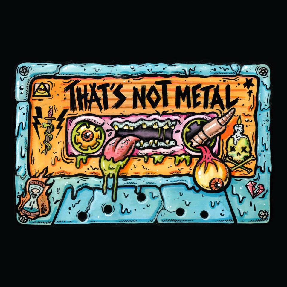 Seriously That's NOT Metal [Members]