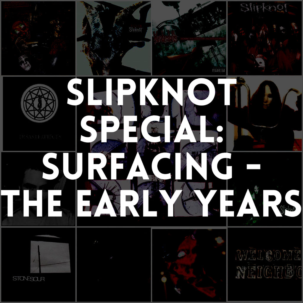 Slipknot Special: Surfacing - The Early Years (Part 1)