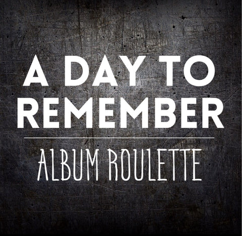 A Day To Remember: Album Roulette