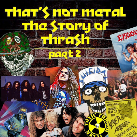 The Story Of Thrash Part 2: 1985-1990