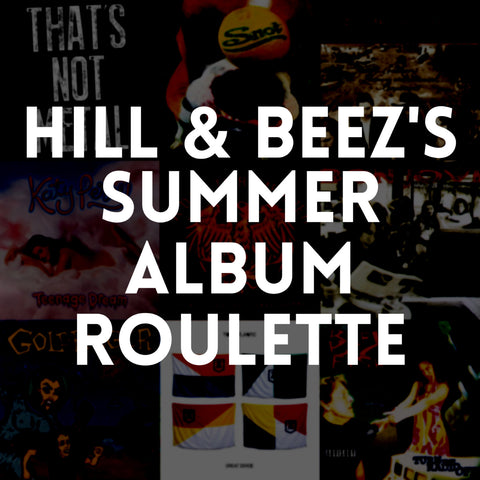 Hill & Beez's Summer Album Roulette