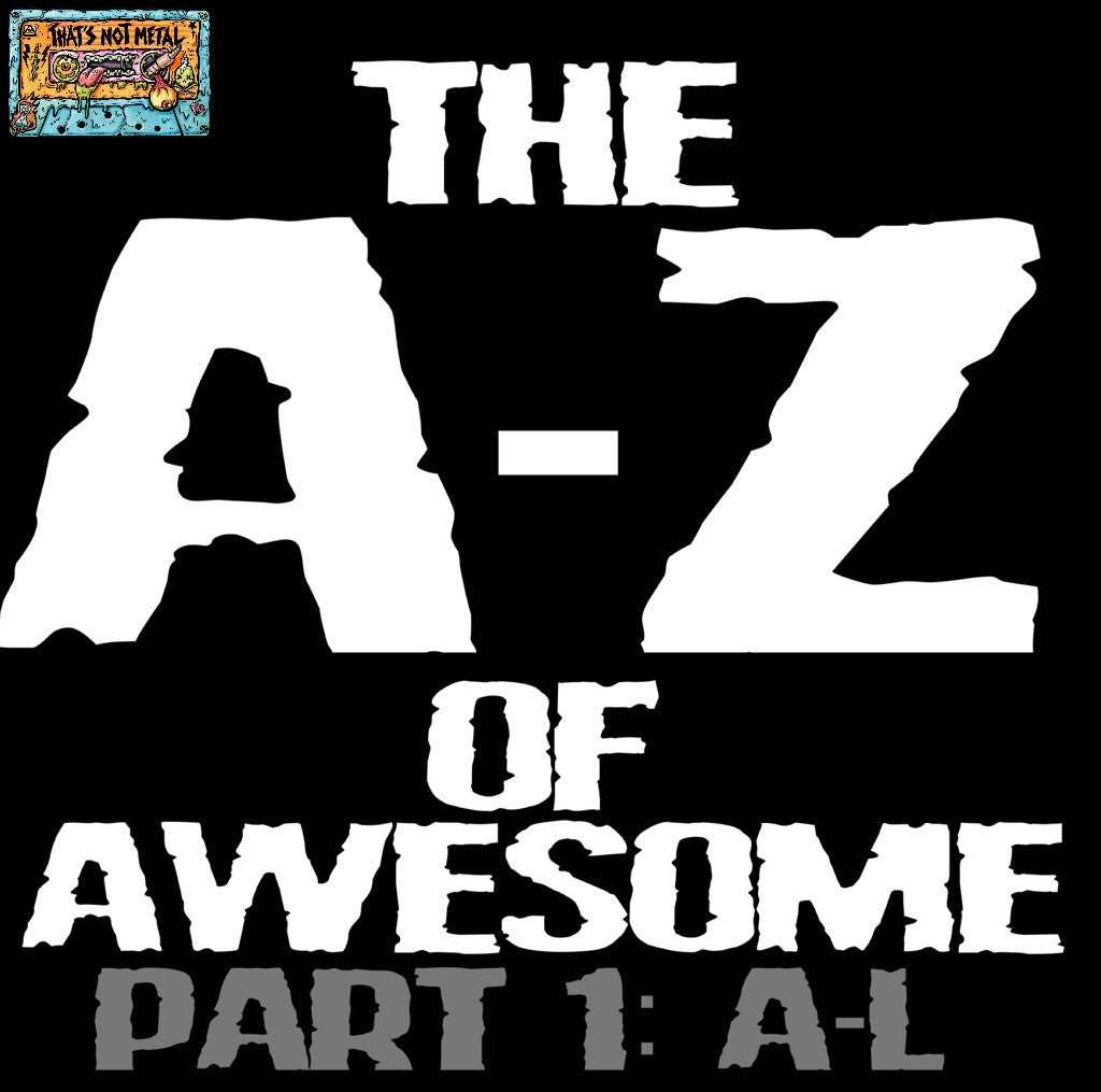 A-Z of Awesome Part 1: A-L