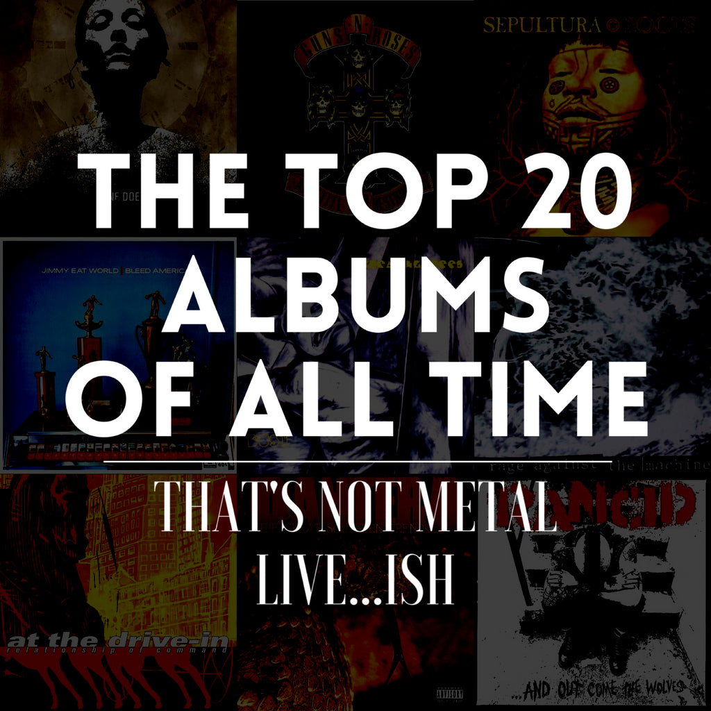 Top 20 Albums Ever: That's Not Metal Live...ish [Members]