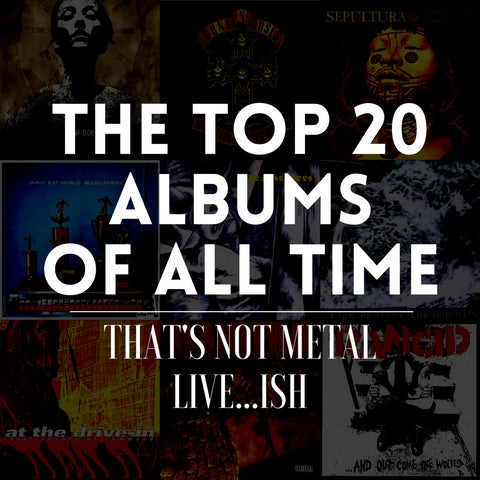Top 20 Albums Ever: That's Not Metal Live...ish