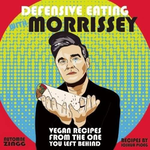 Books - Defensive Eating With Morrissey - Vegan Recipes From The One You Left Behind