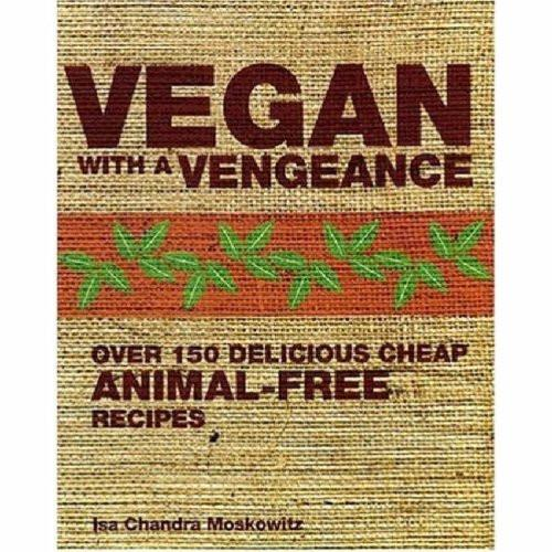 Books - Vegan With A Vegngeance - Over 150 Delicious Cheap Animal-Free Recipes