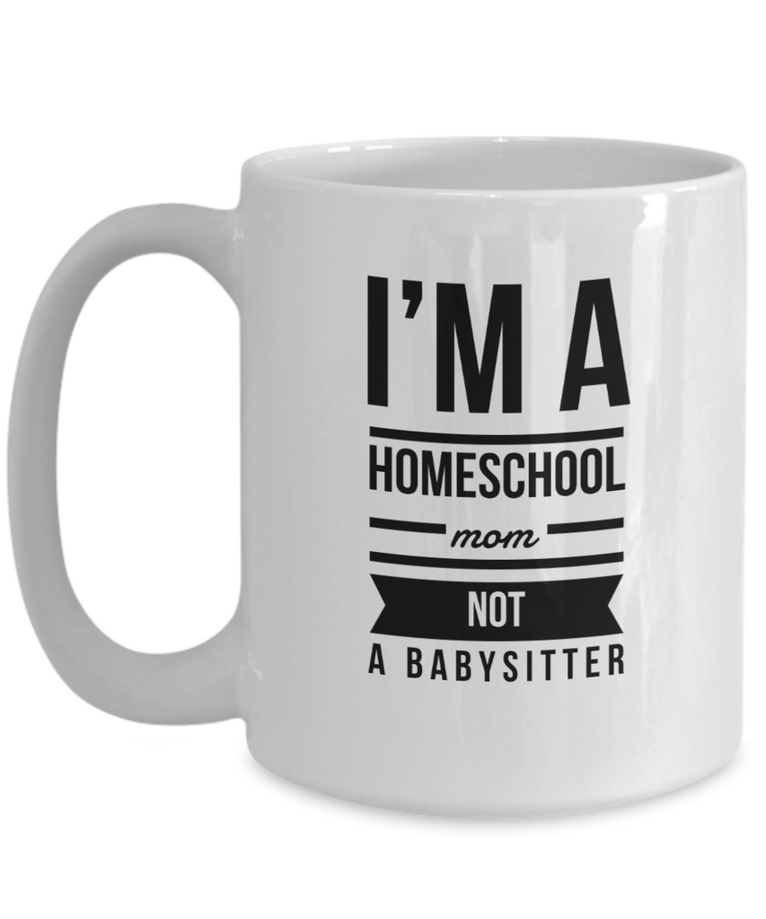 I'm a Homeschool Mom Not a Babysitter Coffee Mug