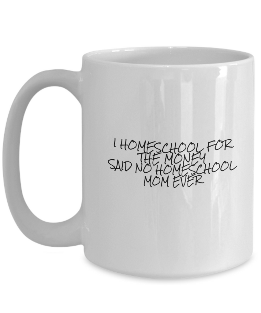 Homeschooling Coffee Mug - I Homeschool for the Money