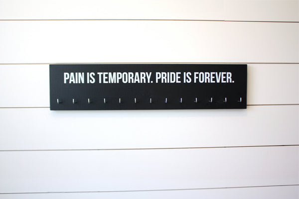 Medal Holder -  Pain is Temporary. Pride is Forever. - Large - York Sign Shop - 1