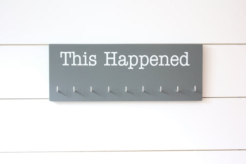 Medal Holder - This Happened - Medium - York Sign Shop - 1