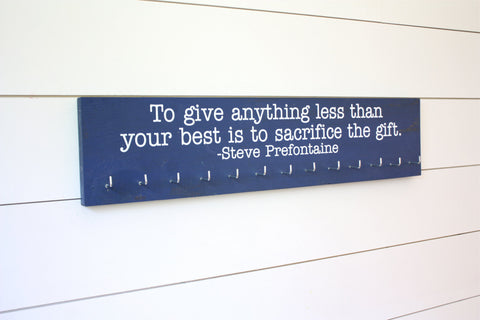 Running Medal Display - To give anything less than your best is to sacrifice the gift. - Steve Prefontaine - Large - York Sign Shop - 1
