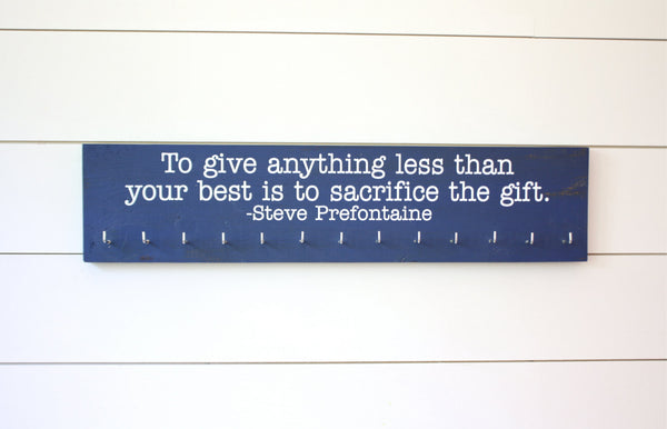 Running Medal Display - To give anything less than your best is to sacrifice the gift. - Steve Prefontaine - Large - York Sign Shop - 2