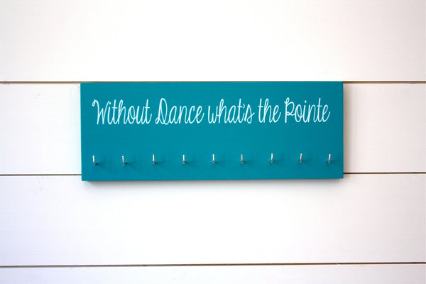 Dance Medal Holder - Without Dance What's the Pointe - Medium - York Sign Shop - 2