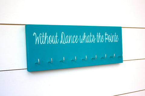 Dance Medal Holder - Without Dance What's the Pointe - Medium - York Sign Shop - 1