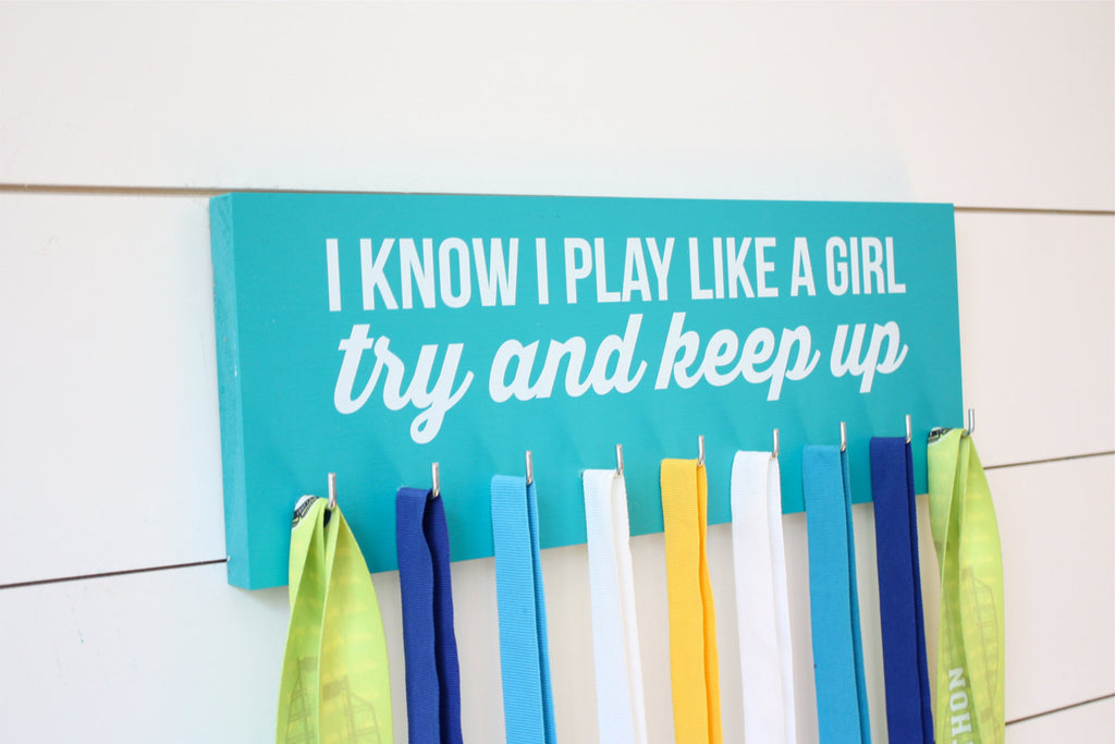 Medal Holder - I Know I Play Like a Girl…Try and Keep Up - Medium (Soccer, Lacrosse, Hockey, Softball, Basketball, Volleyball, Baseball) - York Sign Shop - 1