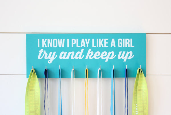 Medal Holder - I Know I Play Like a Girl…Try and Keep Up - Medium (Soccer, Lacrosse, Hockey, Softball, Basketball, Volleyball, Baseball) - York Sign Shop - 3