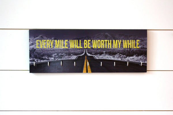 Medal Holder - Every Mile Will Be Worth My While - Medium (Full Photo) - York Sign Shop - 2