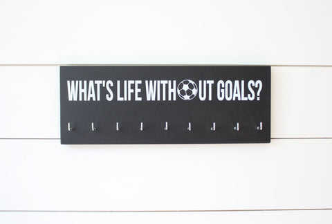 Soccer Medal Holder - What's Life Without Goals? - Medium - York Sign Shop - 1