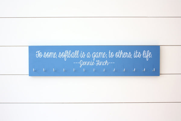 Softball Medal Holder -  To some, softball is a game; to others, it's life. Jennie Finch - Large - York Sign Shop - 1