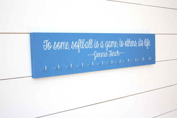 Softball Medal Holder -  To some, softball is a game; to others, it's life. Jennie Finch - Large - York Sign Shop - 2