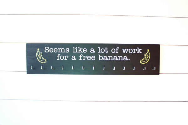 Running Medal Holder - Seems like a lot of work for a free banana. - Large - York Sign Shop - 2