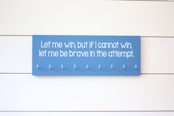 Special Olympics Medal Holder - Let me win, but if I cannot win, let me be brave in the attempt - Medium - York Sign Shop - 2