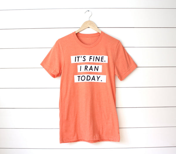 Running T-Shirt - It's Fine. I ran today. - Runner Tshirt - York Sign Shop - 3