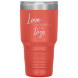 Love Looks Like a House Full of Dogs 30oz Drink Tumbler