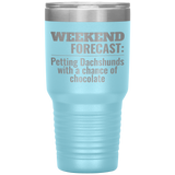 Weekend Forecast Dachshund Lovers Stainless Steel 30oz Drink Tumbler