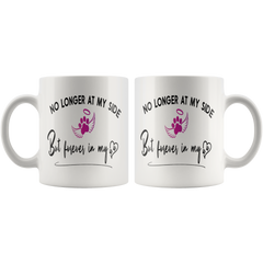 No Longer at my Side Furever in my Heart Memorial 11oz Mug