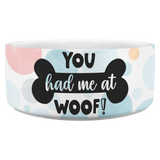 You Had Me at Woof Dog Bowl