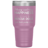 Money Can Buy Happiness Rescue Dog 30oz Drink Tumbler