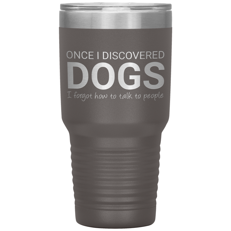 Once I Discovered Dogs 30oz Tumbler
