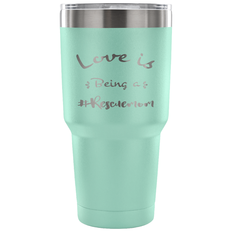 Love is Being a Rescue Mom Tumbler