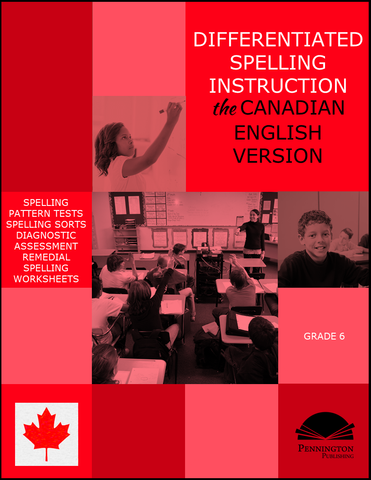 Differentiated Spelling Instruction (the Canadian English Version) Grade 6