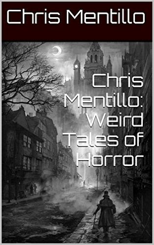 Chris Mentillo: Weird Tales of Horror Book By Chris Mentillo