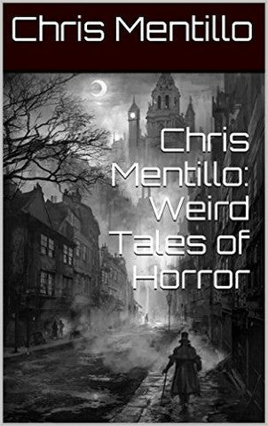 Chris Mentillo: Weird Tales of Horror Kindle Edition