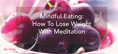 Mindful Eating: How To Lose Weight With Meditation