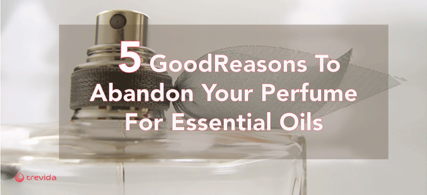 5 Reasons To Abandon Your Perfume For Essential Oils