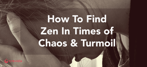 How To Find Zen In Times Of Chaos & Turmoil