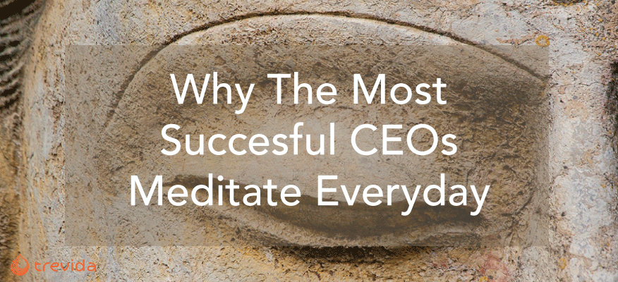 Why The Most Successful CEOs meditate every day