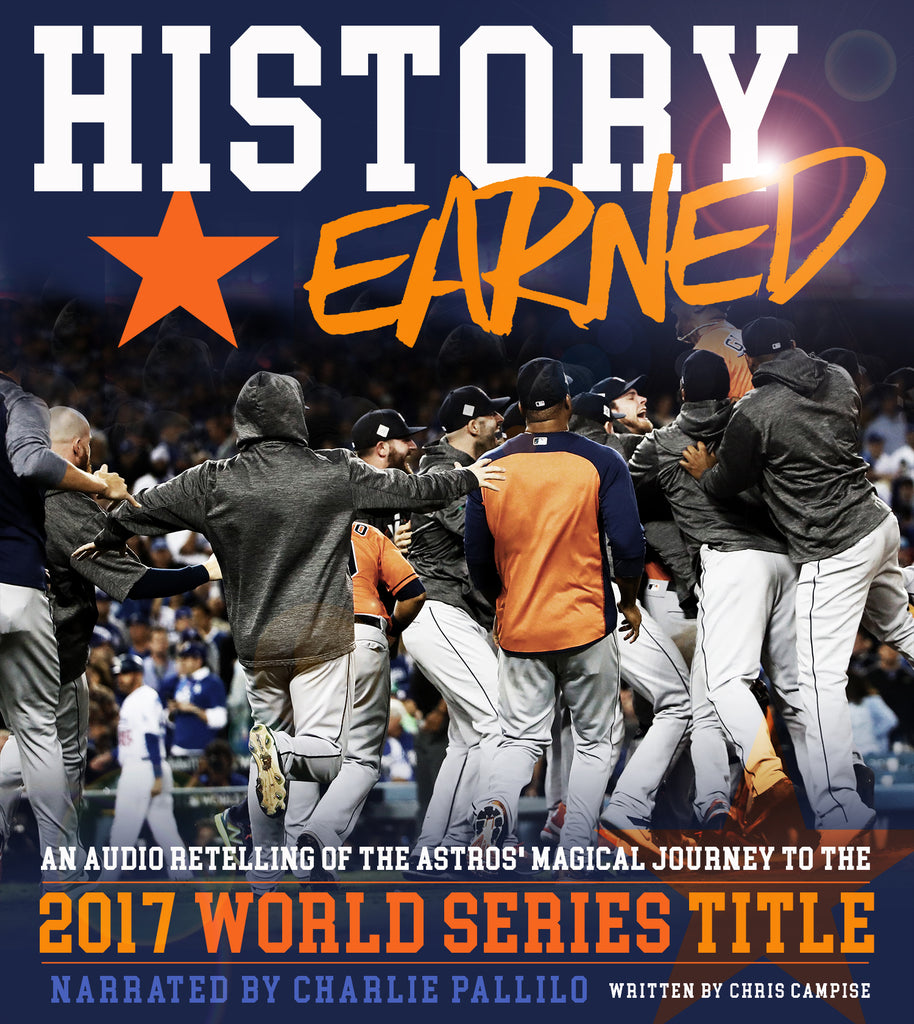 History Earned: A Retelling of the Astros' Magical Journey to the 2017 World Series Title