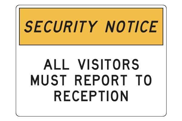 Notice All Visitors Must Report to Reception