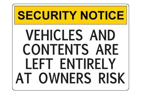 Security Notice Vehicles And Contents Are Left Entirely At Owners Risk