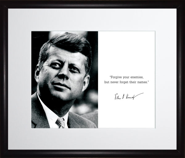 "John F. Kennedy ""JFK"" - Photo, Picture, Poster or Framed Famous Quote ""Forgive your enemies, but never"""