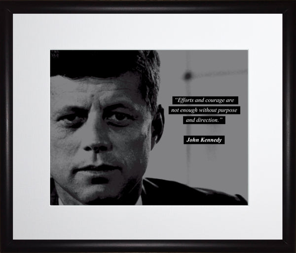 "John F. Kennedy ""JFK"" - Photo, Picture, Poster or Framed Famous Quote ""Efforts and courage are not enough without purpose and direction."""